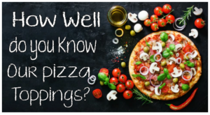 How well do you know our Pizza Toppings